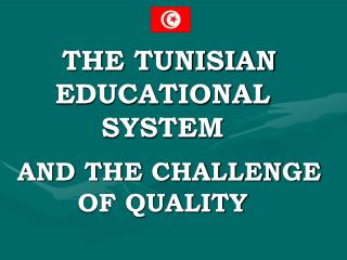 THE TUNISIAN EDUCATIONAL SYSTEM  AND THE CHALLENGE OF QUALITY