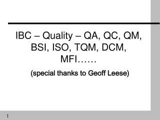IBC   Quality   QA, QC, QM, BSI, ISO, TQM, DCM, MFI