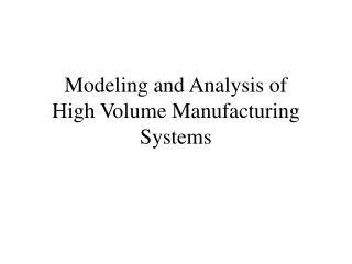 Modeling and Analysis of  High Volume Manufacturing Systems