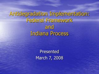 Antidegradation Implementation: Federal Framework  and Indiana Process