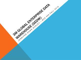 3M Global enterprise data warehouse gedw