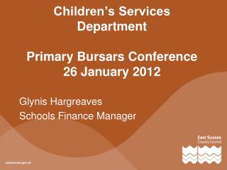 Children s Services Department  Primary Bursars Conference 26 January 2012