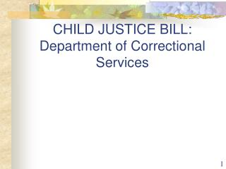 CHILD JUSTICE BILL: Department of Correctional Services