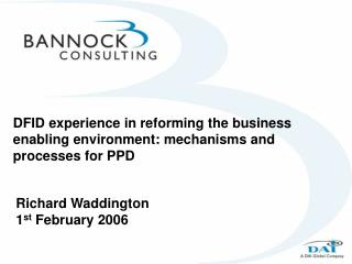 DFID experience in reforming the business enabling environment: mechanisms and processes for PPD