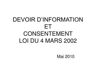 DEVOIR D INFORMATION  ET  CONSENTEMENT LOI DU 4 MARS 2002