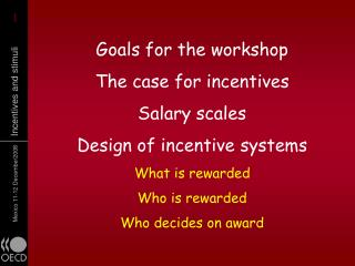 Goals for the workshop The case for incentives Salary scales  Design of incentive systems What is rewarded Who is reward