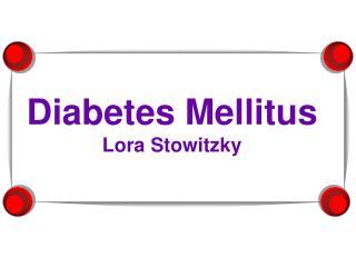 Diabetes Mellitus Lora Stowitzky