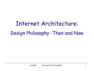 Internet Architecture:  Design Philosophy -Then and Now