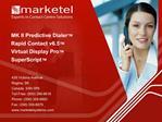 MK II Predictive Dialer  Rapid Contact v6.5   Virtual Display Pro   SuperScript