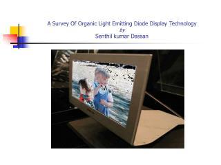 A Survey Of Organic Light Emitting Diode Display Technology by Senthil kumar Dassan