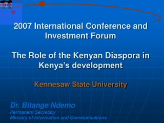 2007 International Conference and Investment Forum  The Role of the Kenyan Diaspora in Kenya s development  Kennesaw Sta