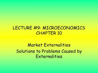 LECTURE 9: MICROECONOMICS CHAPTER 10