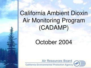 California Ambient Dioxin Air Monitoring Program CADAMP  October 2004
