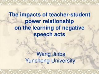 The impacts of teacher-student power relationship on the learning of negative speech acts     Wang Jinba   Yuncheng Univ