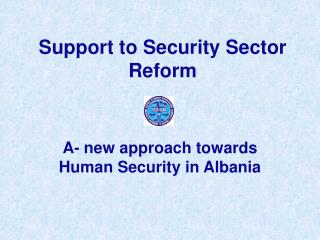 Support to Security Sector Reform