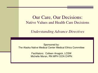 Our Care, Our Decisions:  Native Values and Health Care Decisions  Understanding Advance Directives