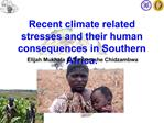 Recent climate related stresses and their human consequences in Southern Africa.