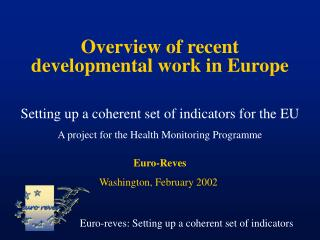 Overview of recent developmental work in Europe   Setting up a coherent set of indicators for the EU A project for the H
