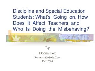 Discipline and Special Education Students: What s  Going  on, How  Does  It  Affect  Teachers  and  Who  Is  Doing  the