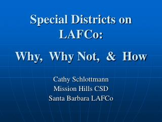 Special Districts on LAFCo:  Why,  Why Not,    How