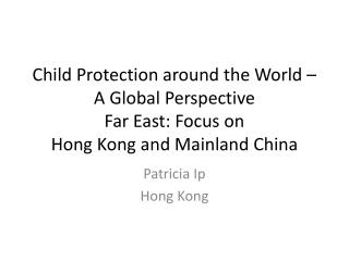 Child Protection around the World   A Global Perspective Far East: Focus on  Hong Kong and Mainland China