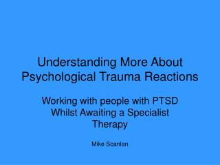 Understanding More About Psychological Trauma Reactions