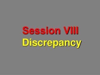Session VIII  Discrepancy