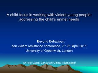A child focus in working with violent young people: addressing the child s unmet needs