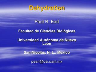 Dehydration  Paul R. Earl  Facultad de Ciencias Biol gicas  Universidad Aut noma de Nuevo Le n  San Nicol s, N. L., Mexi