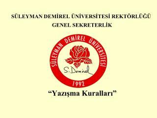 S LEYMAN DEMIREL  NIVERSITESI REKT RL G   GENEL SEKRETERLIK         Yazisma Kurallari                        ISPARTA-200