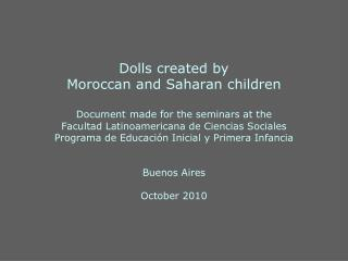 Dolls created by Moroccan and Saharan children  Document made for the seminars at the Facultad Latinoamericana de Cienci