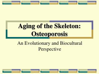 Aging of the Skeleton: Osteoporosis
