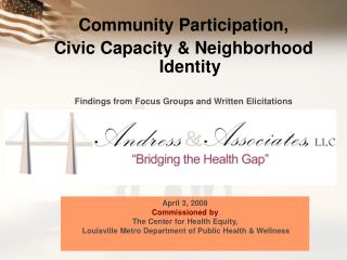 Community Participation, Civic Capacity  Neighborhood Identity   Findings from Focus Groups and Written Elicitations