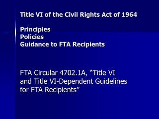 Title VI of the Civil Rights Act of 1964  Principles Policies Guidance to FTA Recipients