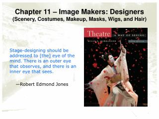 Chapter 11   Image Makers: Designers Scenery, Costumes, Makeup, Masks, Wigs, and Hair