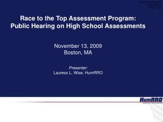 Race to the Top Assessment Program: Public Hearing on High School Assessments   November 13, 2009 Boston, MA   Presenter
