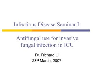 Infectious Disease Seminar I:  Antifungal use for invasive fungal infection in ICU