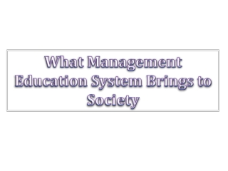 What Management Education System Brings to Society
