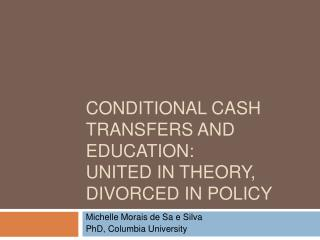CONDITIONAL CASH TRANSFERS AND EDUCATION:  UNITED IN THEORY, DIVORCED IN POLICY