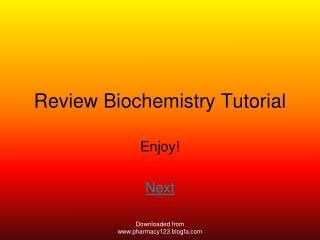 Review Biochemistry Tutorial