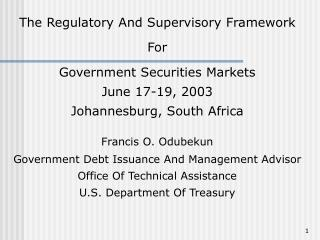The Regulatory And Supervisory Framework  For  Government Securities Markets June 17-19, 2003 Johannesburg, South Africa