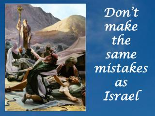Don t make the same mistakes as Israel