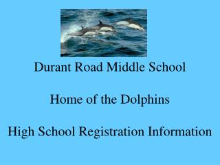 Durant Road Middle School   Home of the Dolphins  High School Registration Information