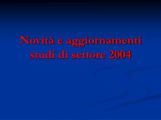 Novit  e aggiornamenti studi di settore 2004