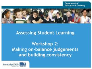 Assessing Student Learning  Workshop 2:  Making on-balance judgements  and building consistency