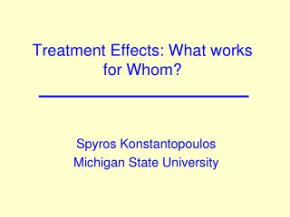 Treatment Effects: What works for Whom