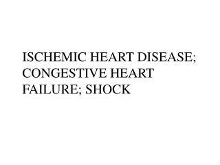 ISCHEMIC HEART DISEASE; CONGESTIVE HEART FAILURE; SHOCK