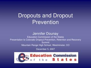 Dropouts and Dropout Prevention  Jennifer Dounay Education Commission of the States Presentation to Colorado Dropout Pre