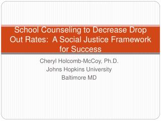 School Counseling to Decrease Drop Out Rates:  A Social Justice Framework for Success