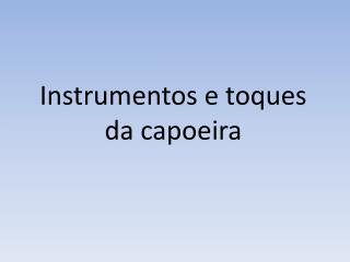 Instrumentos e toques da capoeira